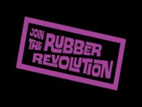 JOIN THE RUBBER REVOLUTION!!
